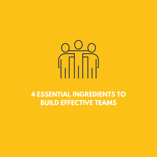 4 Essential Ingredients To Build Effective Teams artwork