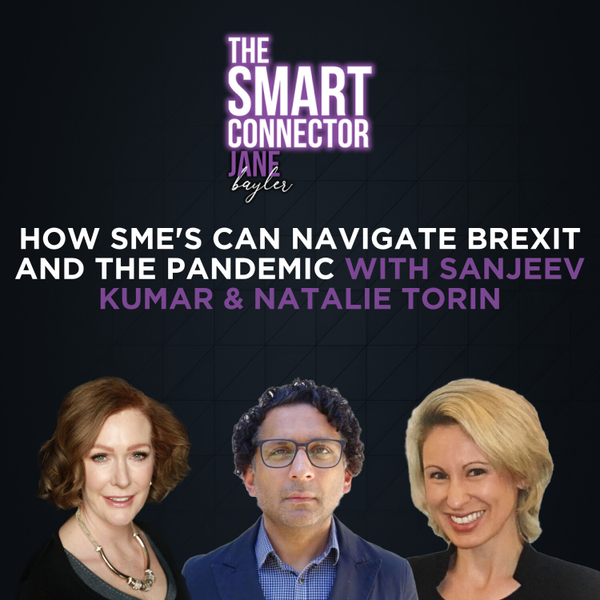 How SME's Can Navigate Brexit And The Pandemic With Sanjeev Kumar & Natalie Torin artwork