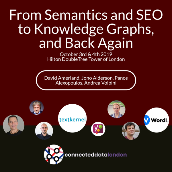 From Semantics and SEO to Knowledge Graphs, and Back Again | Panel Discussion | Connected Data London 2019