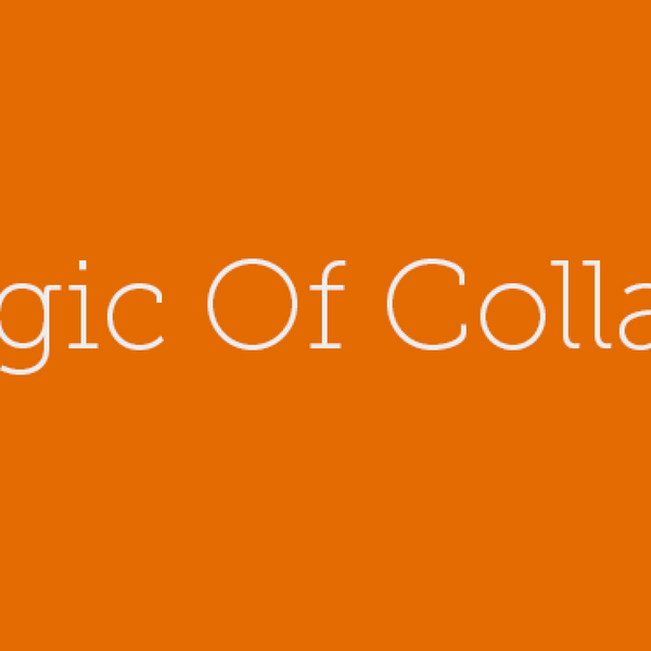 17 – The Magic of Collaboration