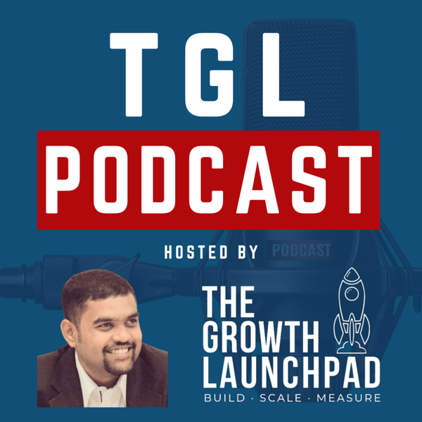 TGL Podcast - The Growth Launchpad artwork
