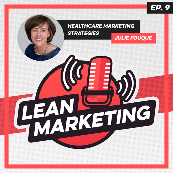 Healthcare Marketing Strategies with Julie Fouque