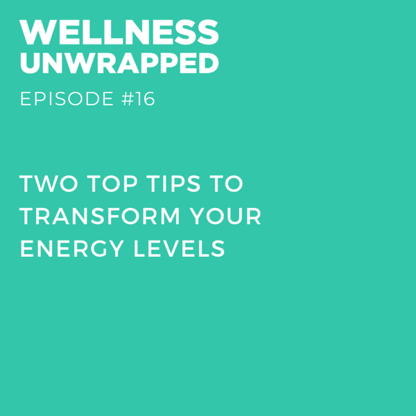 Two top tips to transform your energy levels
