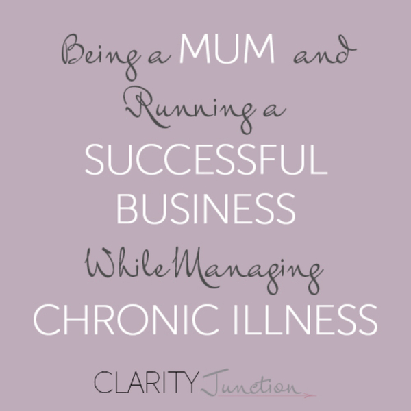 0037 - Being a Mum and Running a Successful Business While Managing Chronic Illness