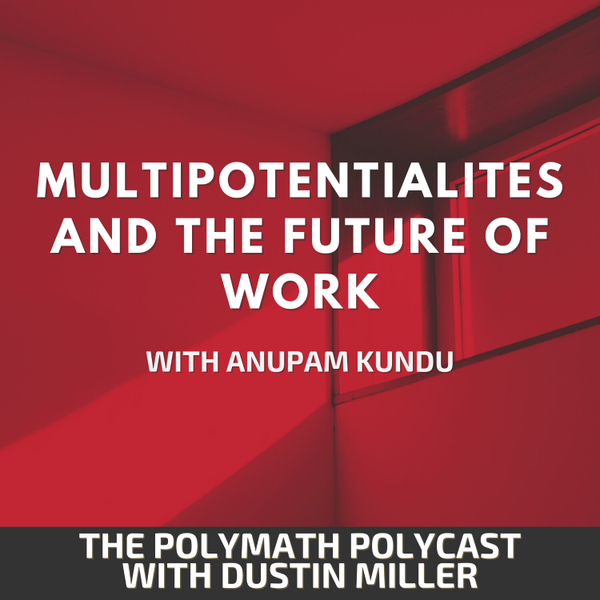 Multipotentialites and the Future of Work with Anupam Kundu [The Polymath PolyCast] artwork