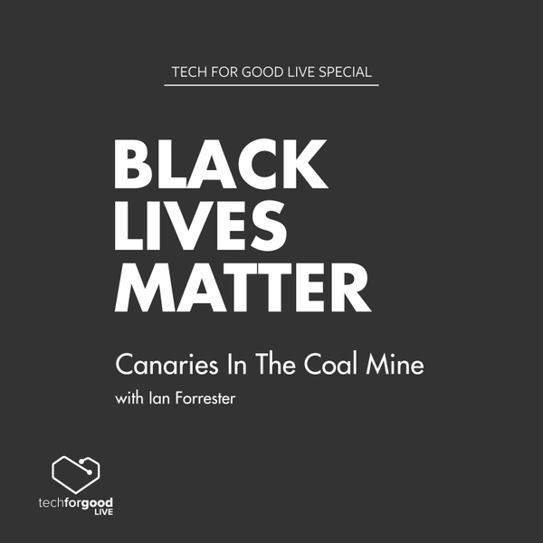 Black Lives Matter Special - Canaries In The Coal Mine with Ian Forrester