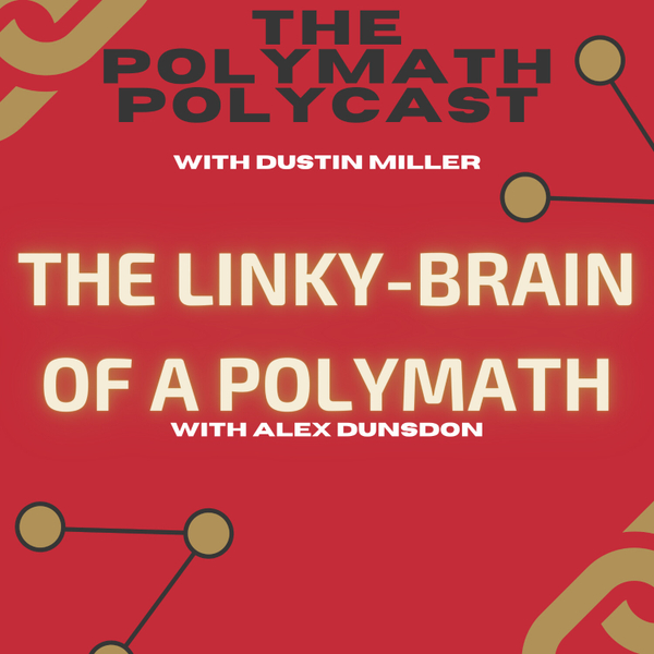 The Linky-Brain of a Polymath with Alex Dunsdon artwork