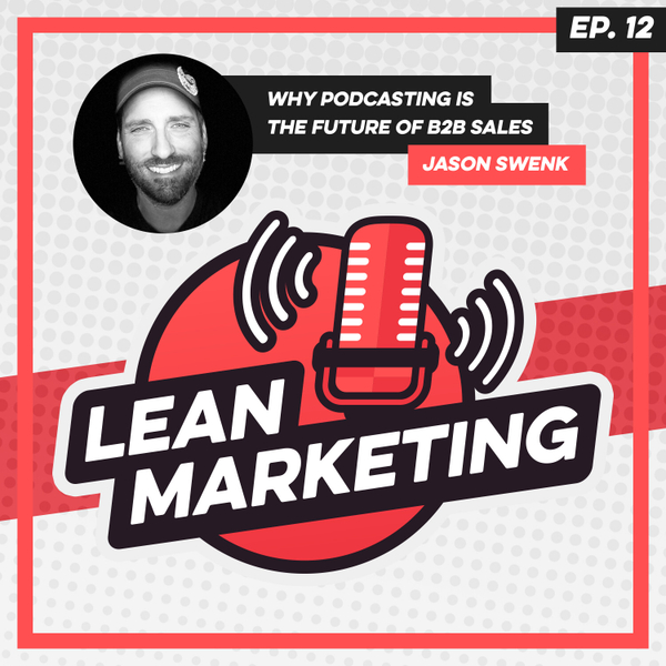 Why Podcasting is the Future of B2B Sales with Jason Swenk