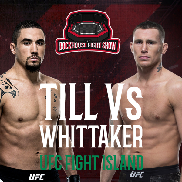 WHITTAKER VS TILL, UFC FIGHT ISLAND - DOCKHOUSE PODCAST SPECIAL