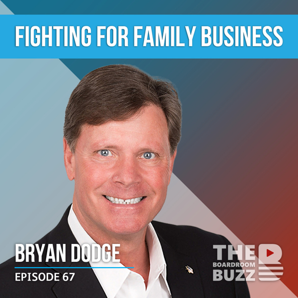 Episode 67 — Fighting for Family Business with Bryan Dodge artwork