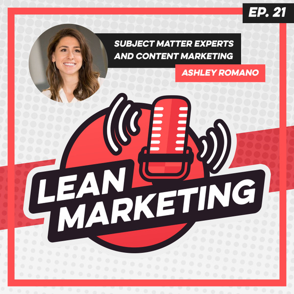 Subject Matter Experts and Content Marketing with Ashley Romano