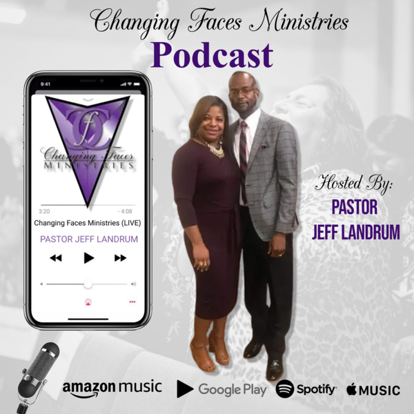 Changing Faces Ministries Podcast artwork