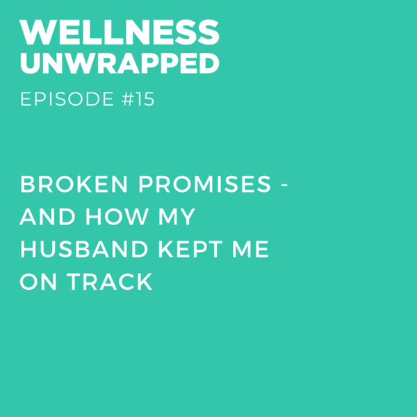 Broken promises - and how my husband kept me on track