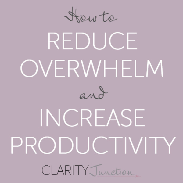 0009 - How to Reduce Overwhelm and Increase Productivity