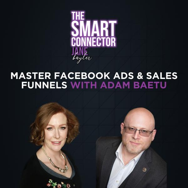 Master Facebook Ads & Sales Funnels With Adam Baetu artwork