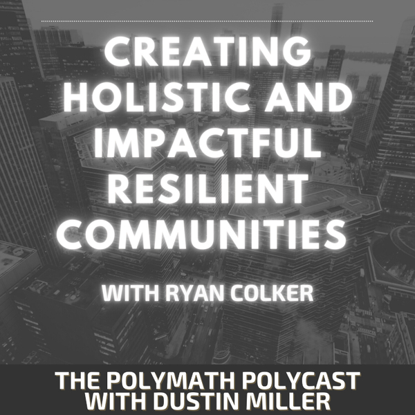 Creating Holistic and Impactful Resilient Communities with Ryan Colker [The Polymath PolyCast] artwork