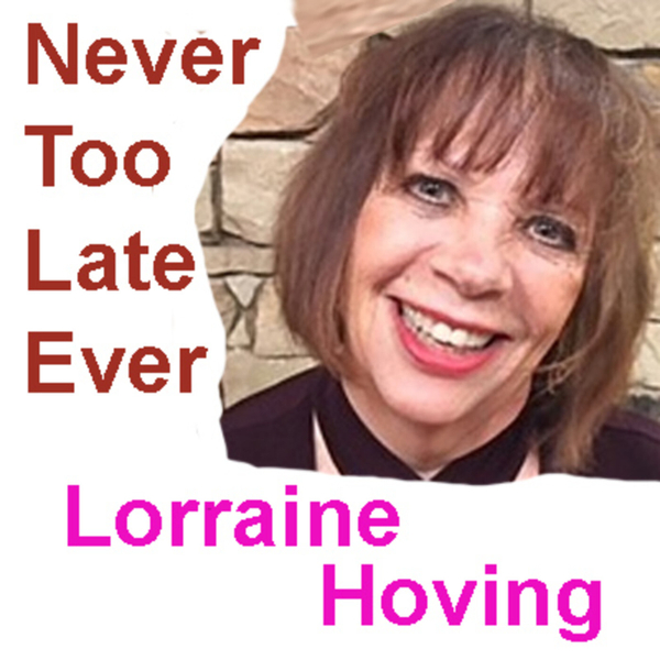 Never Too Late Ever with Lorraine Hoving artwork