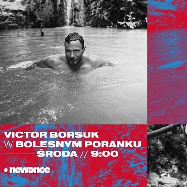 Bolesne Poranki w newonce.radio gość Victor Borsuk 24.10.2018
