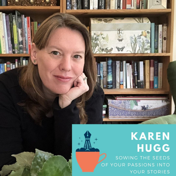 Karen Hugg: Sewing the seeds of your passion into your stories