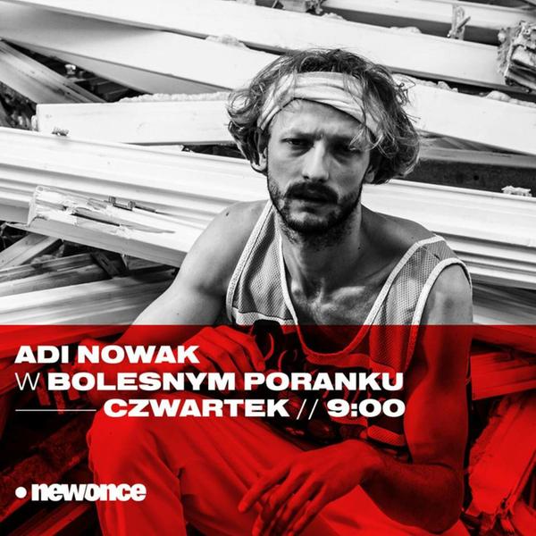 Bolesne Poranki w newonce.radio gość Adi Nowak 11.10.2018