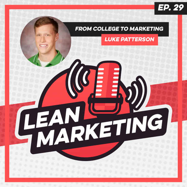 From College to Marketing with Luke Patterson