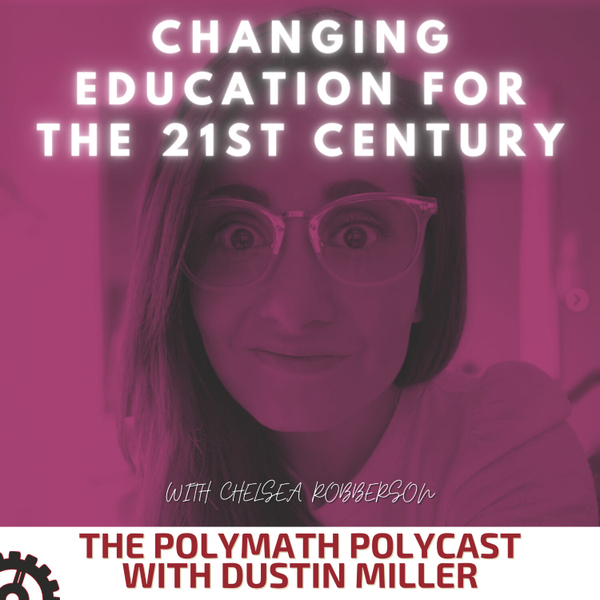 Changing Education for the 21st Century with Chelsea Robberson [The Polymath PolyCast] artwork