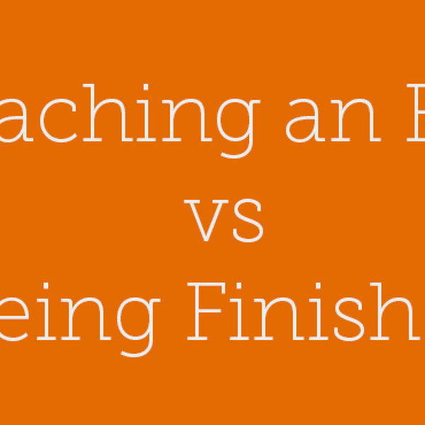 35 – Reaching an End vs Being Finished