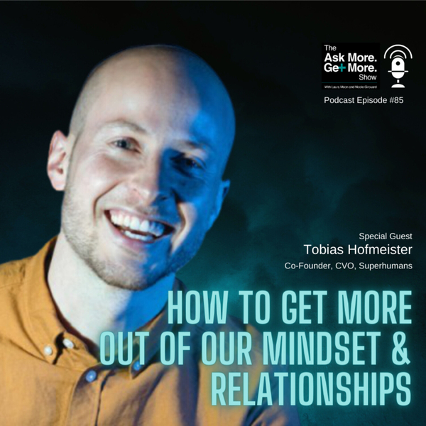 Ep.85 Tobias Hofmeister - How To Get More Out Of Our Mindset & Relationships artwork