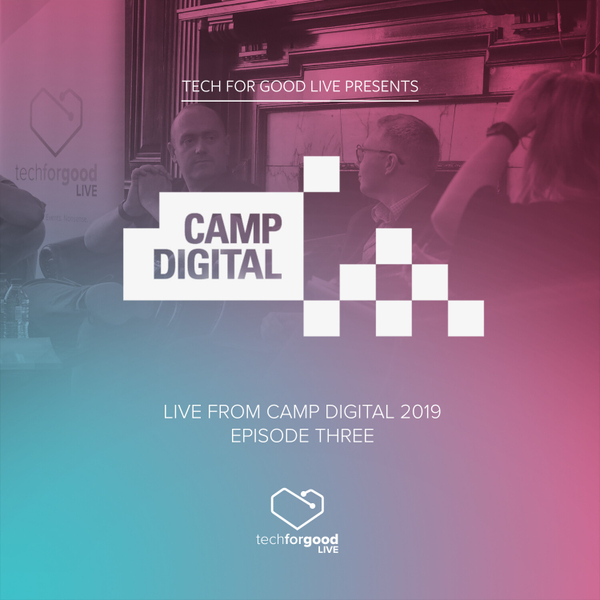 Live from Camp Digital 2019 - Episode 3 - Panel with Cennydd Bowles and Matt Edgar