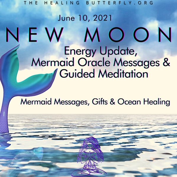 Ep. 130,  New Moon Energy Update, Mermaid Oracle Messages & Channeled Guided Self-Healing Meditation  artwork