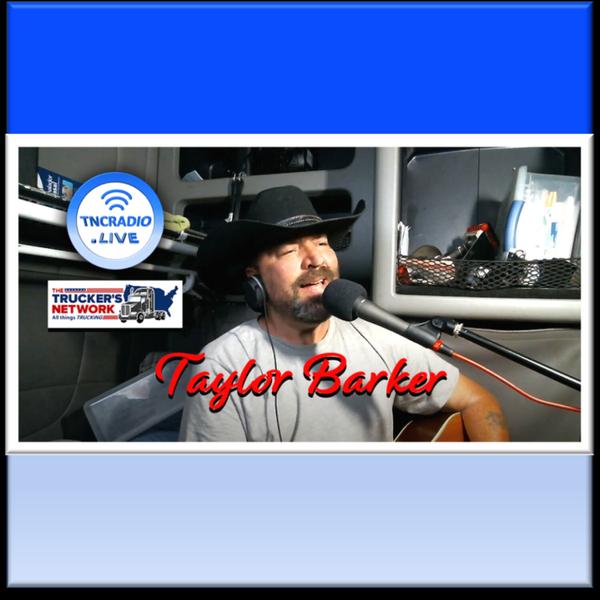 Truckers Network Radio Show - Taylor Barker - Singer/Songwriter artwork