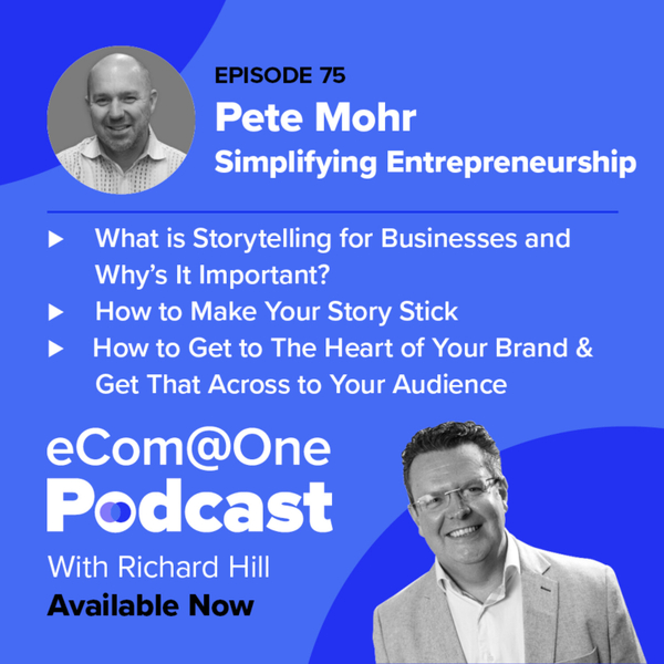 E75: Pete Mohr - How to Build a Story That Resonates With Your Customers artwork
