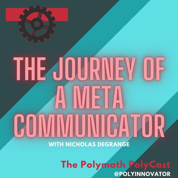 The Journey of a Meta Communicator with Nicholas DeGrange [The Polymath PolyCast] artwork