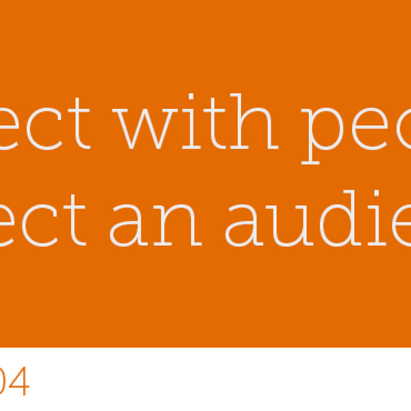 104 - Connect with people to Collect an audience