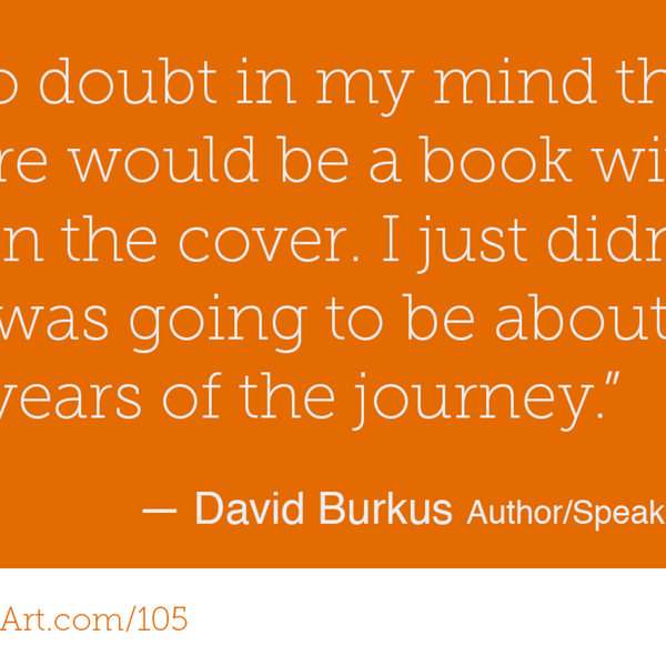 105 - Author on purpose. Professor by accident. With David Burkus