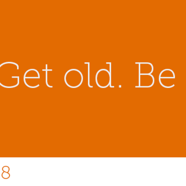 118 - Be bold. Get old. Be a badass.