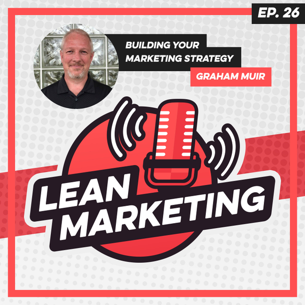 Building Your Marketing Strategy with Graham Muir artwork