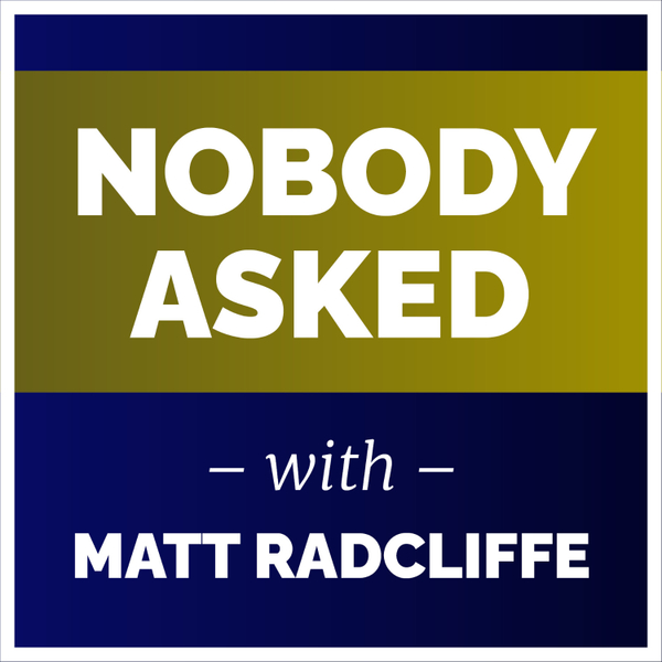 Nobody Asked with Matt Radcliffe artwork