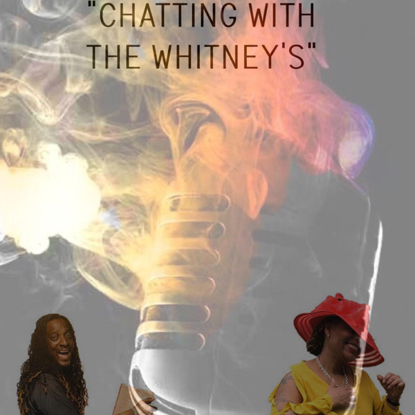 """""""Chatting With The Whitneys"""" (4-20-20) artwork"""