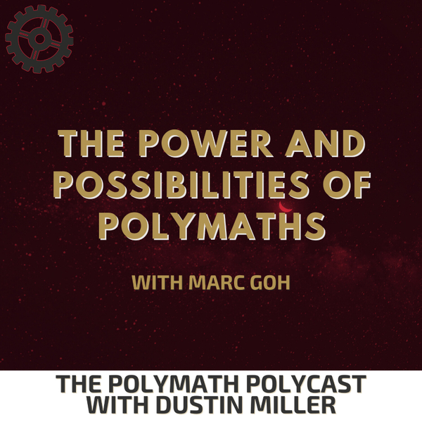 The Power and Possibilities of Polymaths with Marc Goh [The Polymath PolyCast] artwork