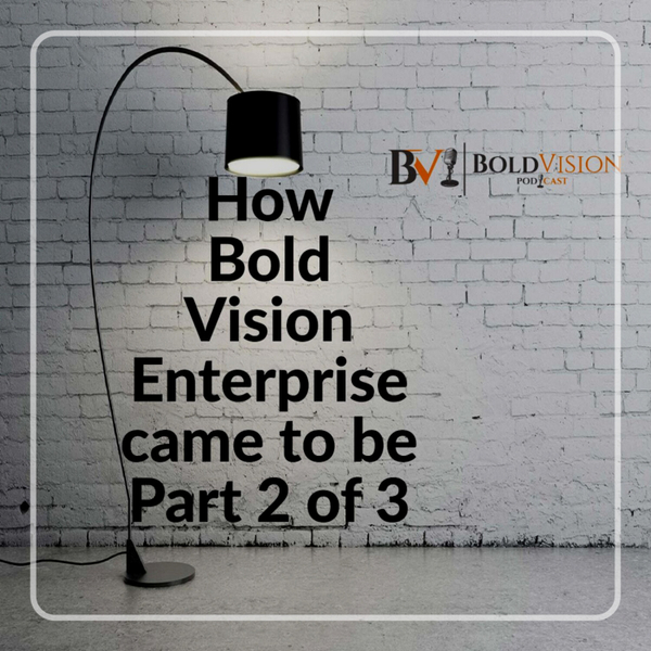 BVP Podcast #3 How Bold Vision Enterprise came to be 2 of 3 artwork