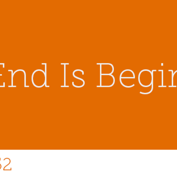 152 - The end is beginning