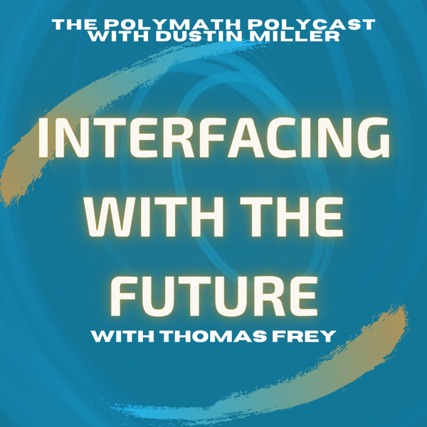 Interfacing with the Future with Thomas Frey [The Polymath PolyCast] artwork