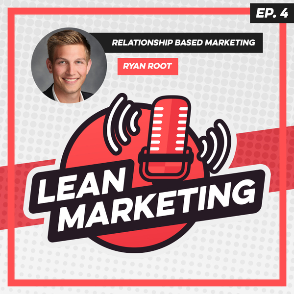 Relationship Based Marketing with Ryan Root