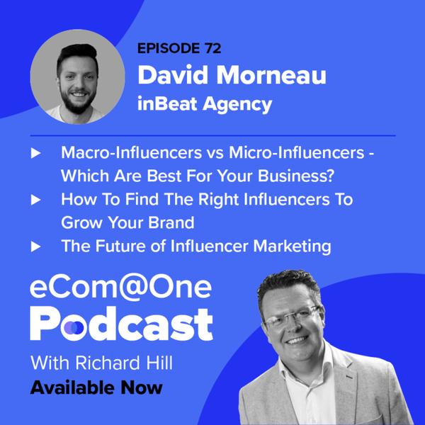 E72: David Morneau - Drive Large Scale Brand Awareness With Micro-Influencer Marketing artwork