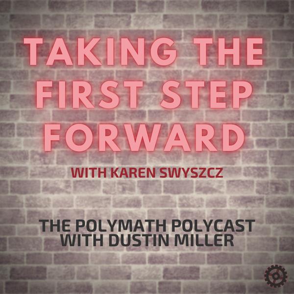 Taking the First Step Forward with Karen Swyszcz [The Polymath PolyCast] artwork