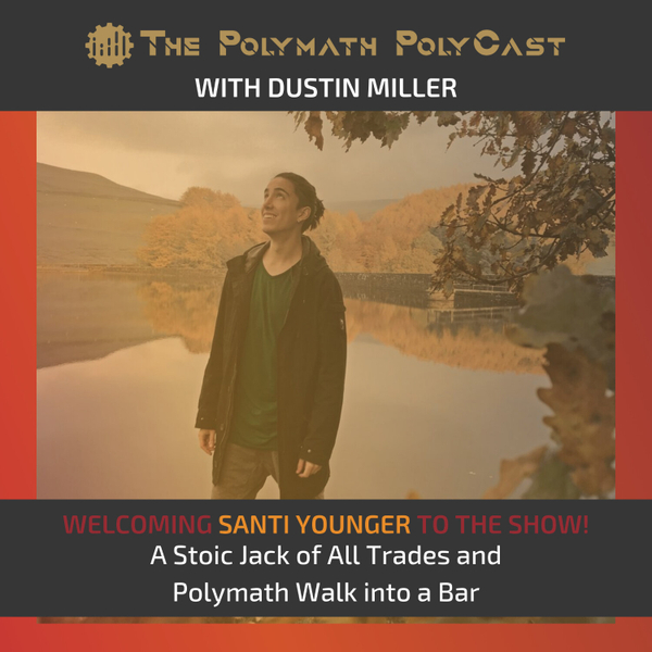 A Stoic Jack of All Trades and a Polymath Walk into a Bar with Santi Younger [The Polymath PolyCast] artwork